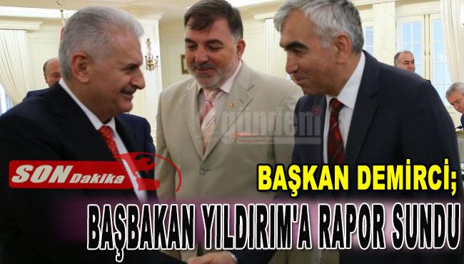 Başkan Demirci, Başbakan Yıldırım'a rapor sundu