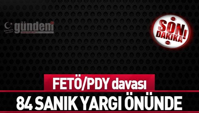 FETÖ/PDY davası 84 sanık yargı önünde