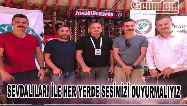 Zonguldak sevdalıları ile her yerde sesimizi duyurmalıyız