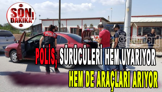 Polis, sürücüleri hem uyarıyor hem de araçları arıyor.