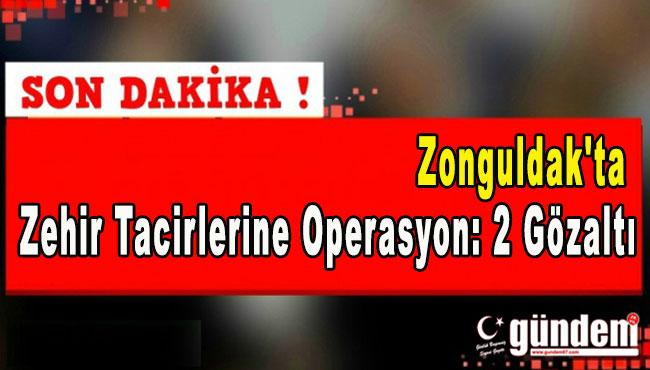 Zonguldak'ta Zehir Tacirlerine Operasyon: 2 Gözaltı
