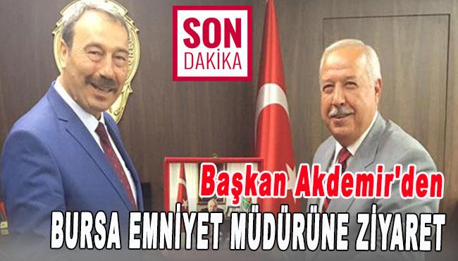 Başkan Akdemir'den Bursa Emniyet Müdürüne ziyaret