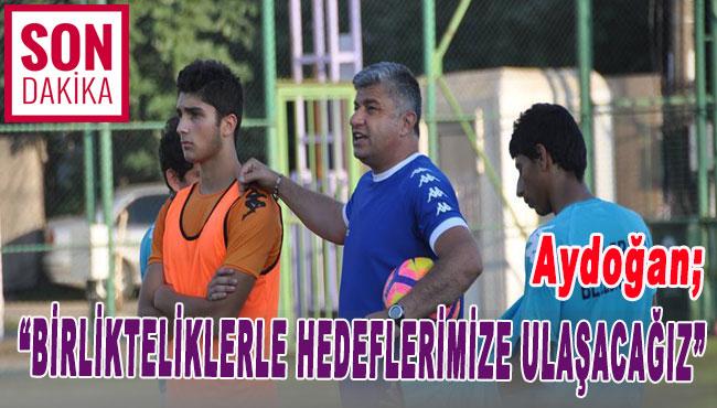 Aydoğan 'Birlikteliklerle hedeflerimize ulaşacağız'