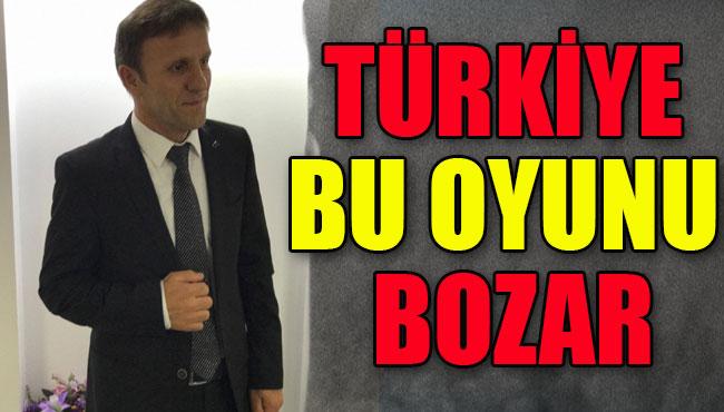 Türkiye Bu Oyunu Bozar