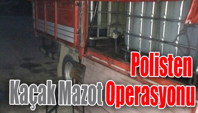 Polisten Kaçak Mazot operasyonu
