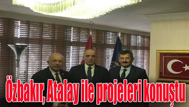 Özbakır, Atalay ile projeleri konuştu