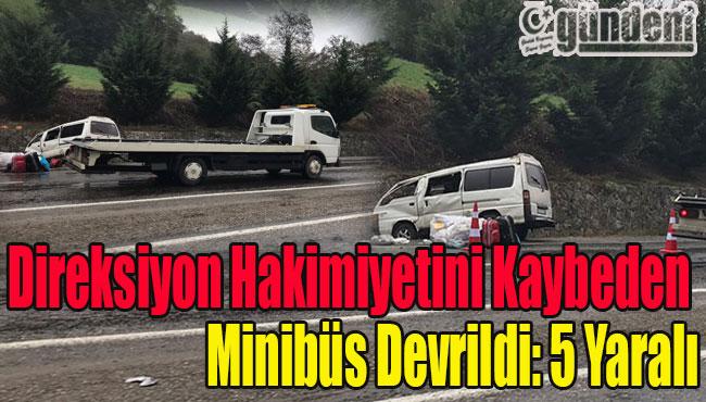 Direksiyon Hakimiyetini Kaybeden Minibüs Devrildi: 5 yaralı