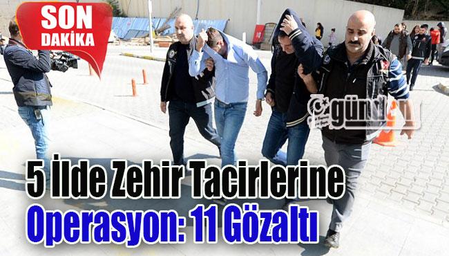 5 İlde Zehir Tacirlerine Operasyon: 11 Gözaltı