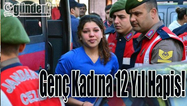 Genç Kadına 12 Yıl Hapis!