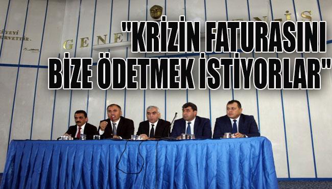 """KRİZİN FATURASINI BİZE ÖDETMEK İSTİYORLAR"""""""