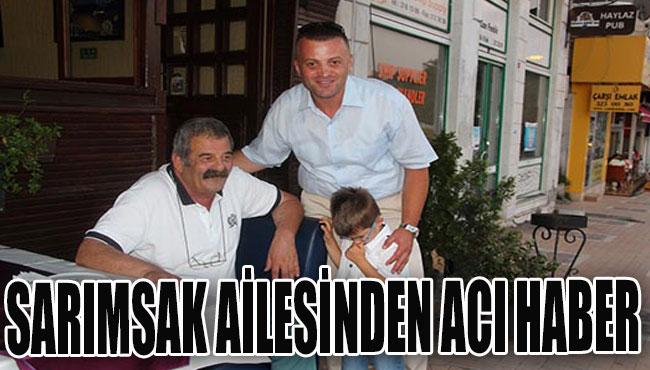 SARIMSAK AİLESİNDEN ACI HABER...