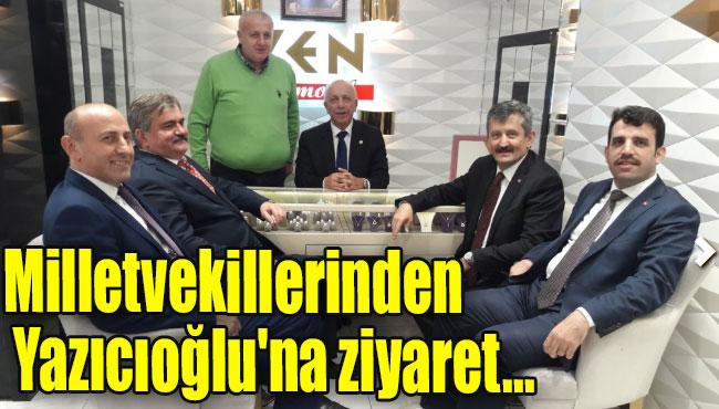 Milletvekillerinden Yazıcıoğlu'na ziyaret...