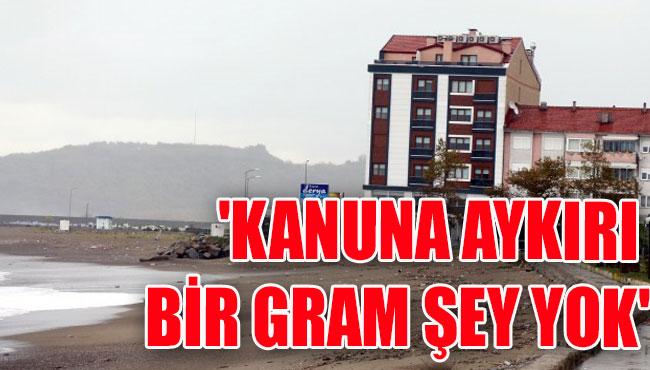 'KANUNA AYKIRI BİR GRAM ŞEY YOK'