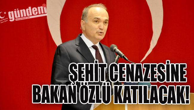 ŞEHİT CENAZESİNE BAKAN ÖZLÜ KATILACAK!