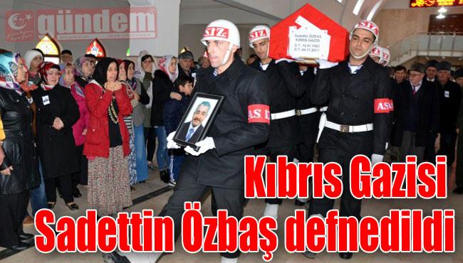 Kıbrıs Gazisi Sadettin Özbaş defnedildi