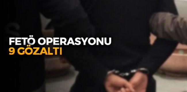FETÖ operasyonu 9 gözaltı