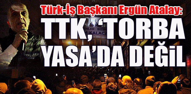 TTK, 'TORBA YASA'DA DEĞİL