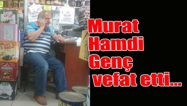 Murat Hamdi Genç vefat etti…