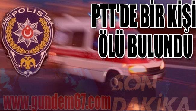 PTT'DE BİR KİŞİ ÖLÜ BULUNDU
