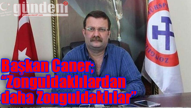 Başkan Caner; 'Zonguldaklılardan daha Zonguldaklılar'