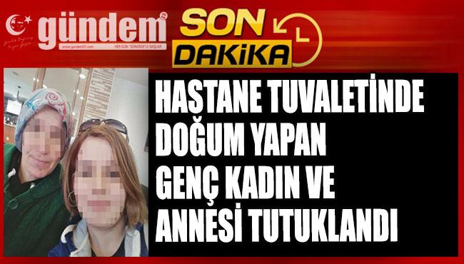 Genç kadın ve annesi tutuklandı
