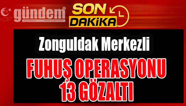 Zonguldak Merkezli Fuhuş operasyonu: 13 Gözaltı