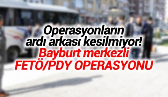 Bayburt merkezli  FETÖ/PDY operasyonu