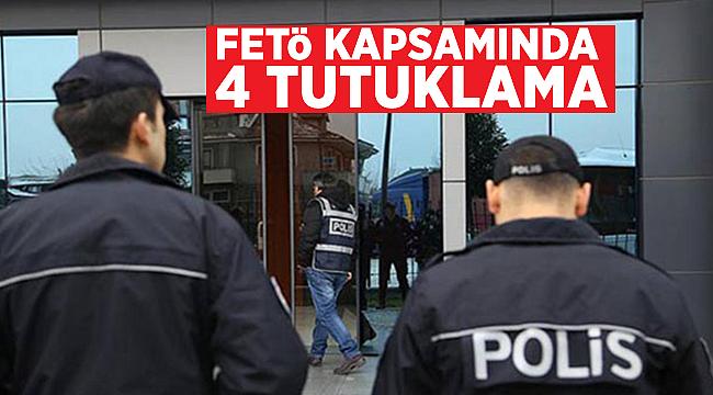FETÖ kapsamında 4 tutuklama
