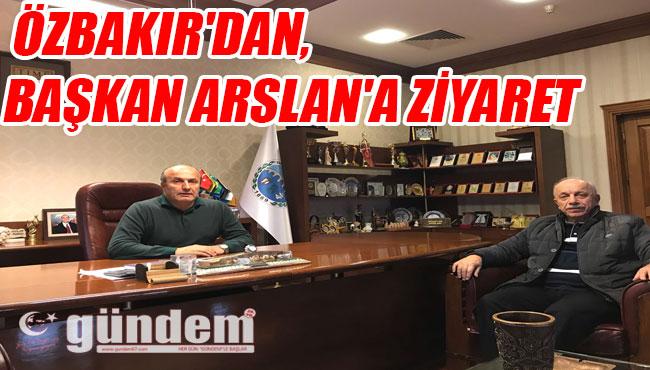 Özbakır'dan, Başkan Arslan'a ziyaret