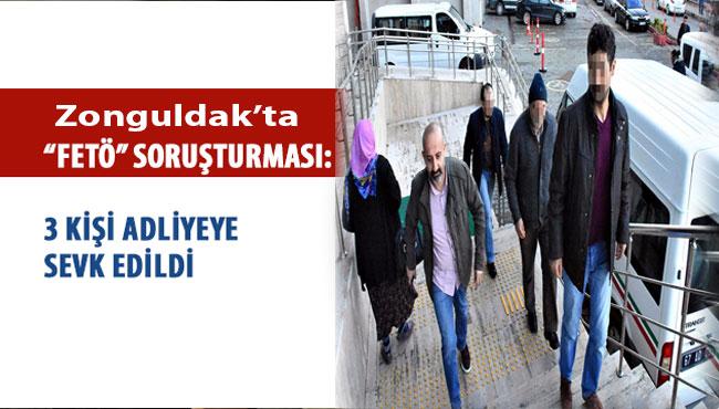 Zonguldak'ta FETÖ Soruşturmasında; 3 şüpheli adliye