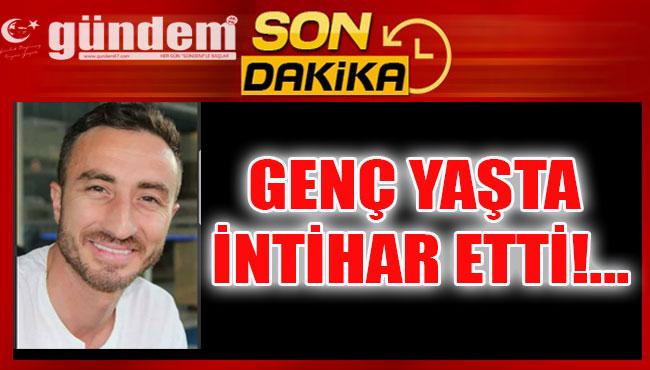 GENÇ YAŞTA İNTİHAR ETTİ!...