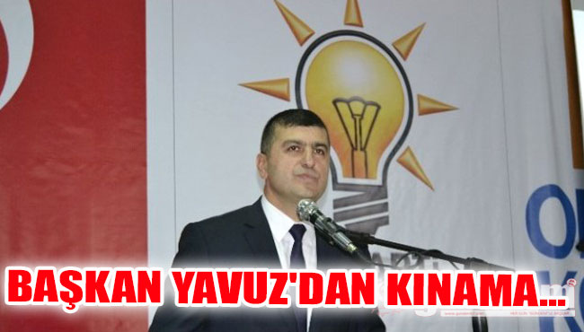 Başkan Yavuz'dan Kınama...