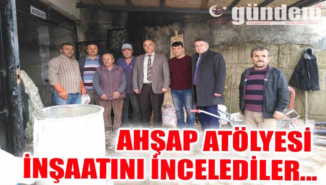 AHŞAP ATÖLYESİ İNŞAATINI İNCELEDİLER...