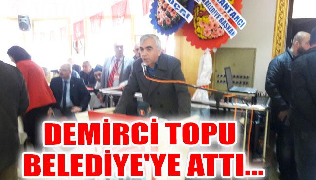 Demirci Topu Belediye'ye Attı...