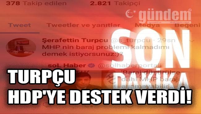 Turpçu HDP'ye Destek Verdi!