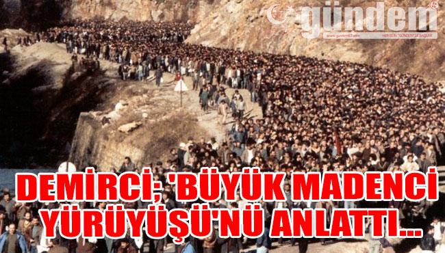 Demirci 'Büyük Madenci Yürüyüşü'nü anlattı...