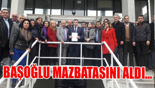 BAŞOĞLU MAZBATASINI ALDI...