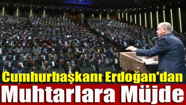 Erdoğan'dan Muhtarlara Müjde!