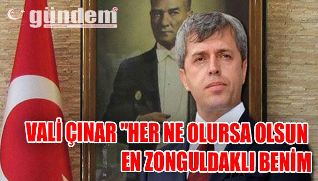 """Vali Çınar """"Her ne olursa olsun en Zonguldaklı benim"""