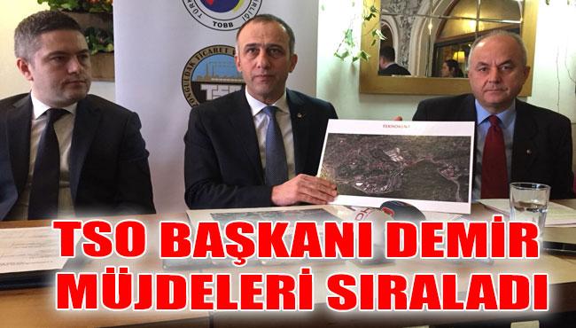 TSO Başkanı Demir Müjdeleri Sıraladı