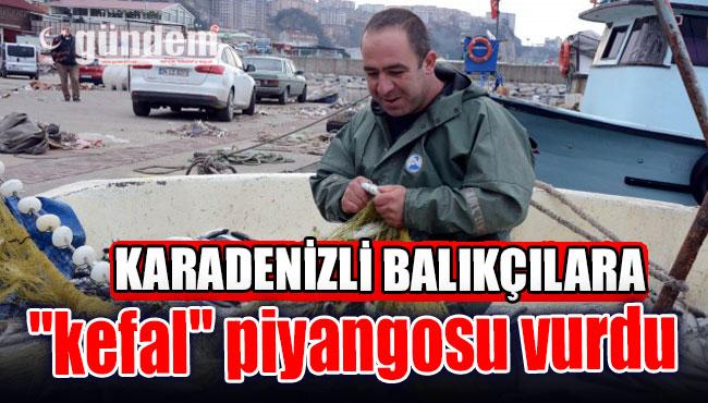 """Karadenizli balıkçılara """"kefal"""" piyangosu vurdu"""