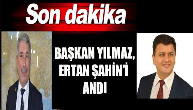 Başkan Yılmaz, Ertan Şahin'i andı...