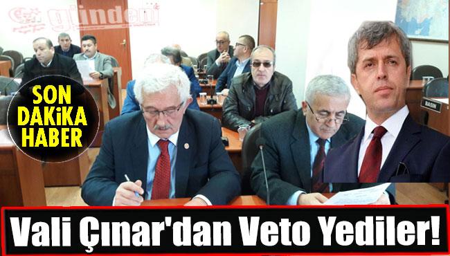 Vali Çınar'dan Veto Yediler!