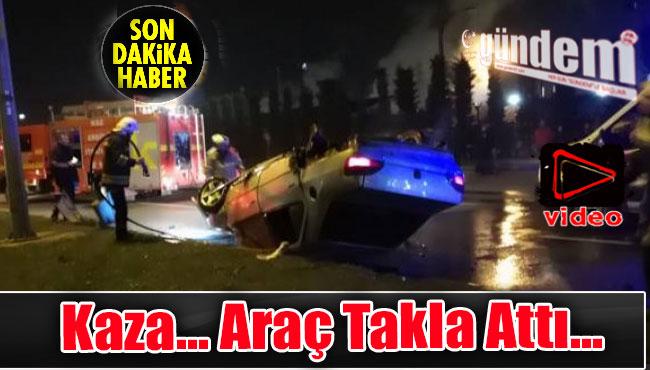 Kaza... Araç Takla Attı...