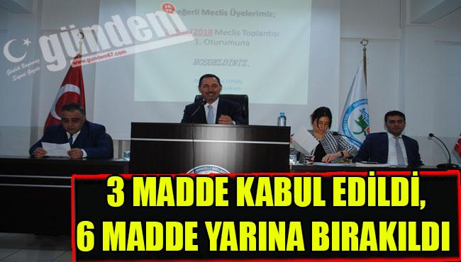 3 MADDE KABUL EDİLDİ, 6 MADDE YARINA BIRAKILDI