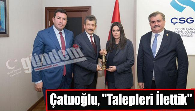 """Çatuoğlu, """"Talepleri İlettik"""""""