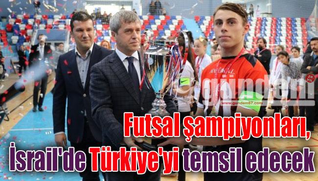 Futsal şampiyonları, İsrail'de Türkiye'yi temsil edecek