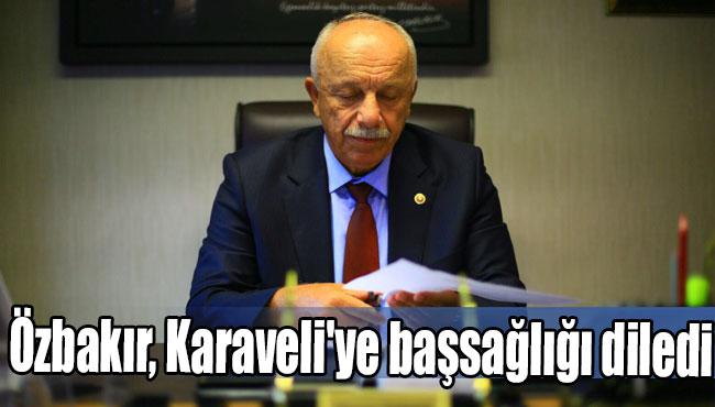 Özbakır, Karaveli'ye başsağlığı diledi