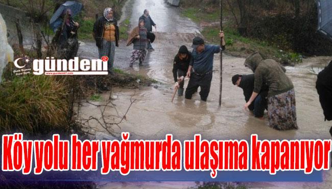 Köy yolu her yağmurda ulaşıma kapanıyor