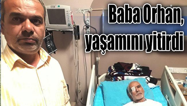 Baba Orhan, yaşamını yitirdi